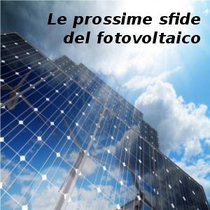 Le prossime sfide del fotovoltaico